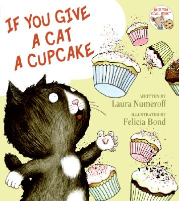 If You Give a Cat a Cupcake By Numeroff, Laura Joffe/ Bond, Felicia (ILT)